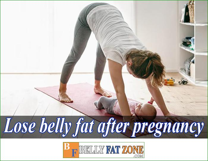 How To Lose Belly Fat After Pregnancy?