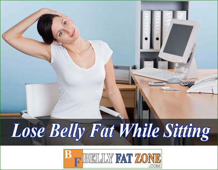 How to Lose Belly Fat While Sitting Effective?