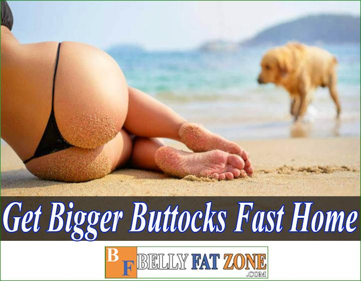 How to Get Bigger Buttocks Fast At Home?
