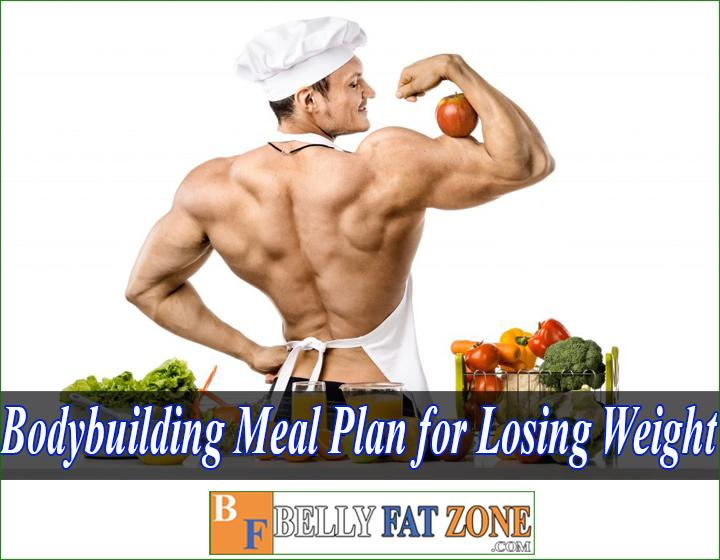 Bodybuilding meal plan for losing weight