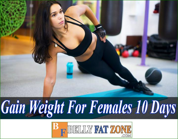 How to gain weight for females in 10 days at home?