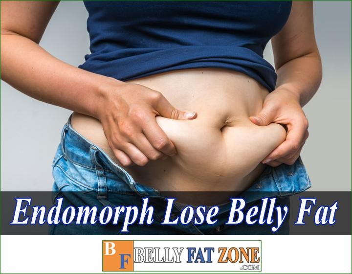 How does endomorph lose belly fat? Effectively?