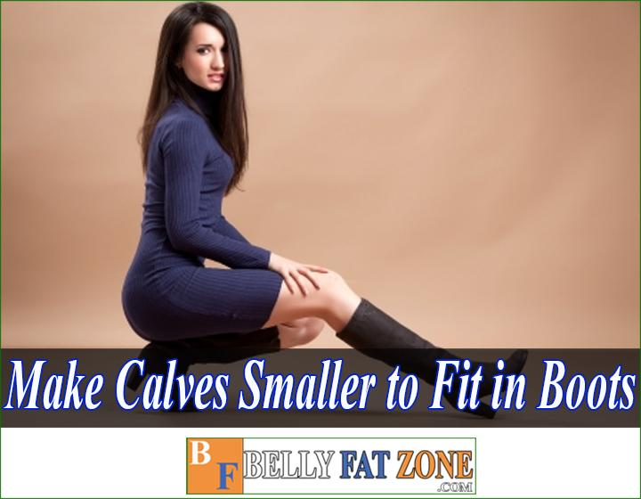How to make calves smaller to fit in boots?
