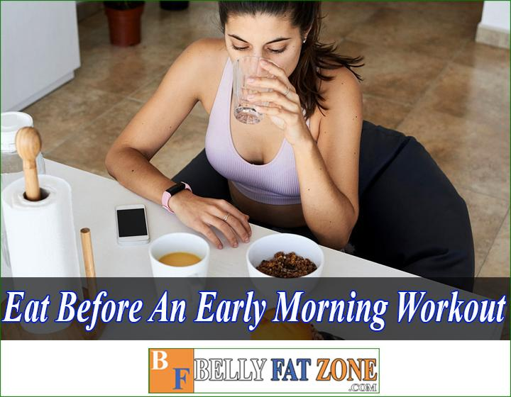 what is the best thing to eat before an early morning workout bellyfatzone com