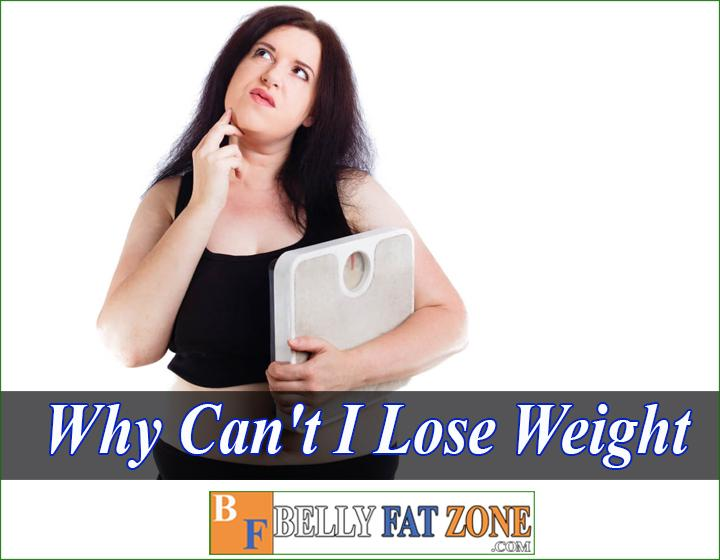 Why can't i lose weight no matter what i do?