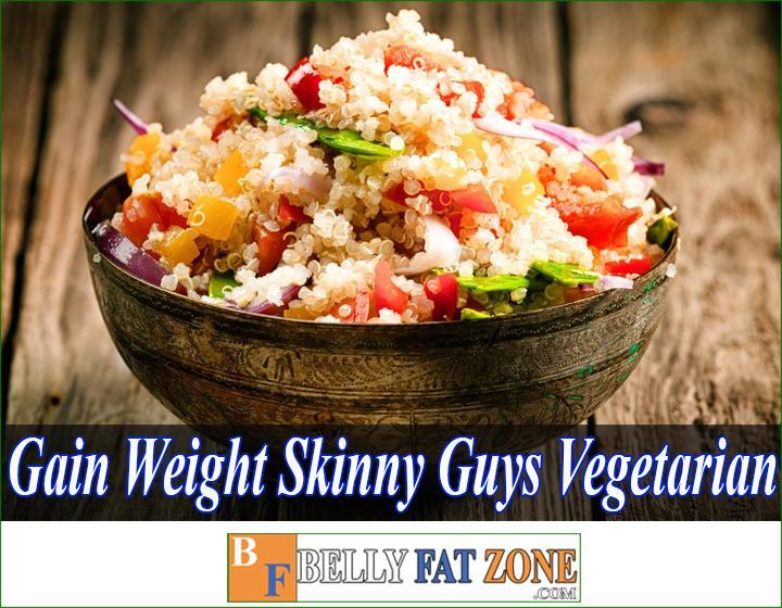 How to Gain Weight for Skinny Guys Vegetarian?