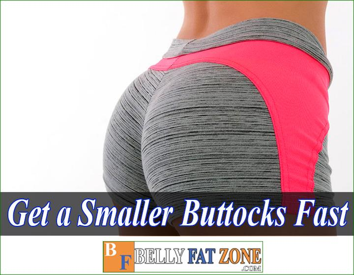 How to get a smaller buttocks fast?