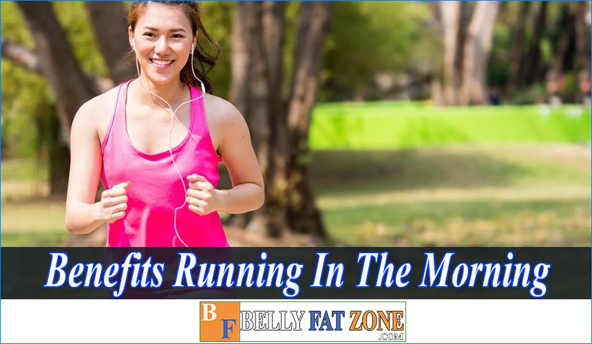 Benefits Of Running in The Morning - You won't want to Waste This Time In Your Bed Anymore