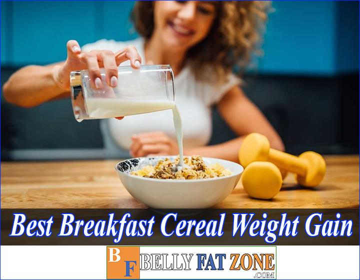 Best Breakfast Cereal for Weight Gain 2021 - Everyone Will is not able to Criticize You for Being Thin