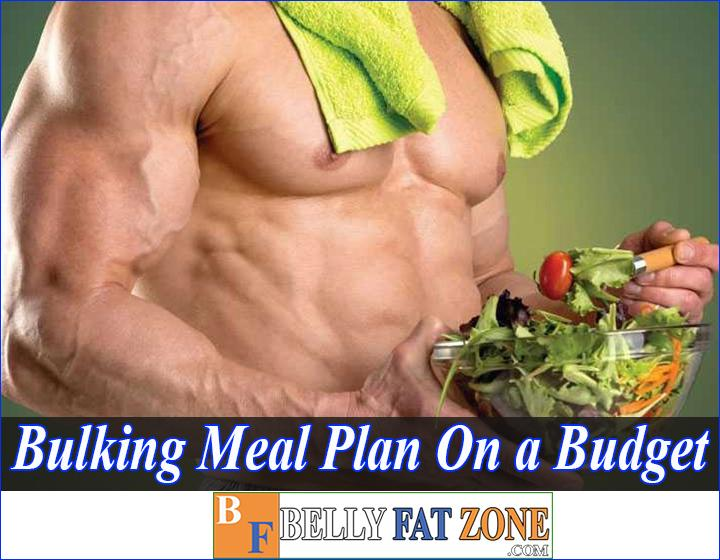 What Kind Of Food Bulking Meal Plan On a Budget? Only From 50 USD a Week