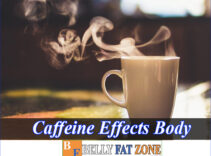 Caffeine Effects on The Body – Know to use Wisely