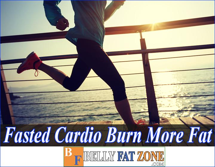 Does Fasted Cardio Burn More Fat? Should Be Started Working Out And Always Hungry