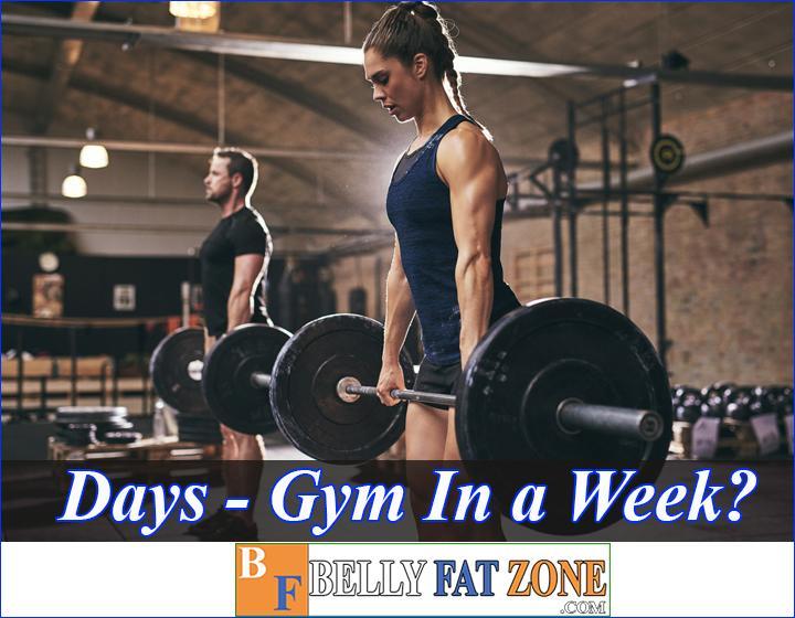 how many days should i gym in a week bellyfatzone com