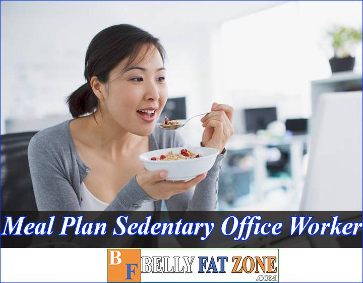 Meal Plan For A Sedentary Office Worker Does Not Gain Weight And Keeps You Energized