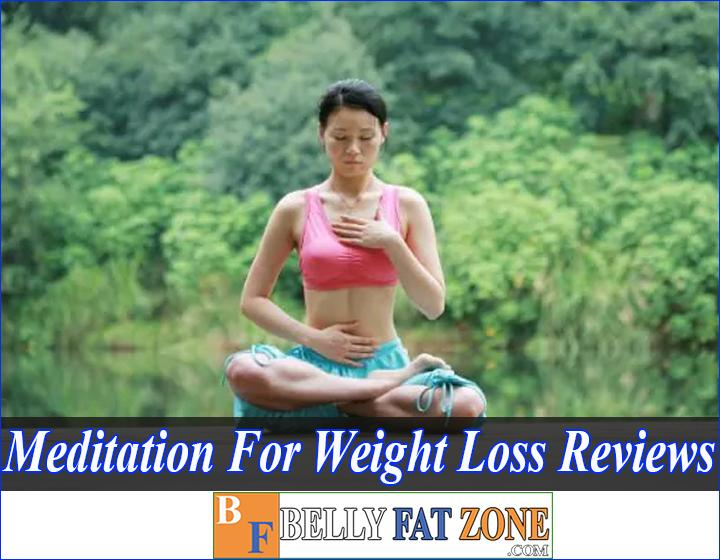 Meditation For Weight Loss Review - Is This Method Really Effective? On What Mechanism?