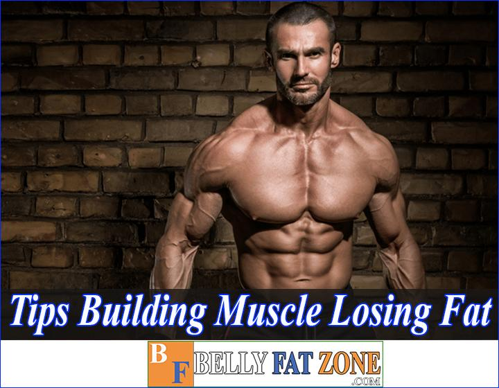 Tips for Building Muscle and Losing Fat Safe and Effective for You