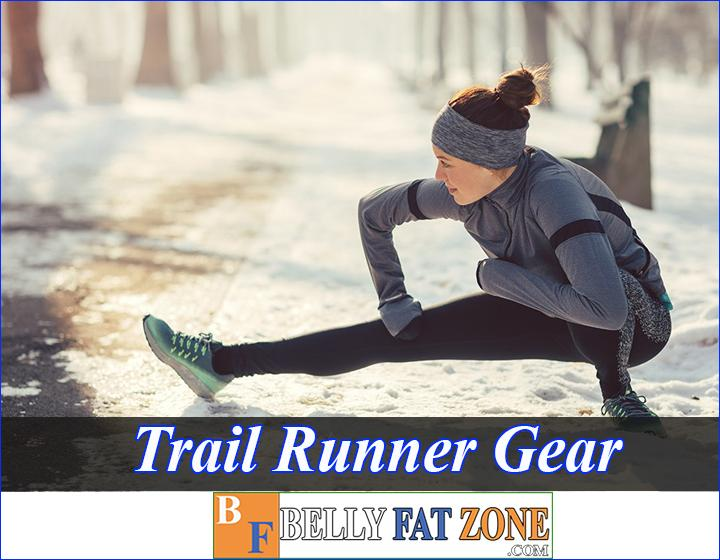 Trail Runner Gear - Help You Stay Safe And Complete The Journey