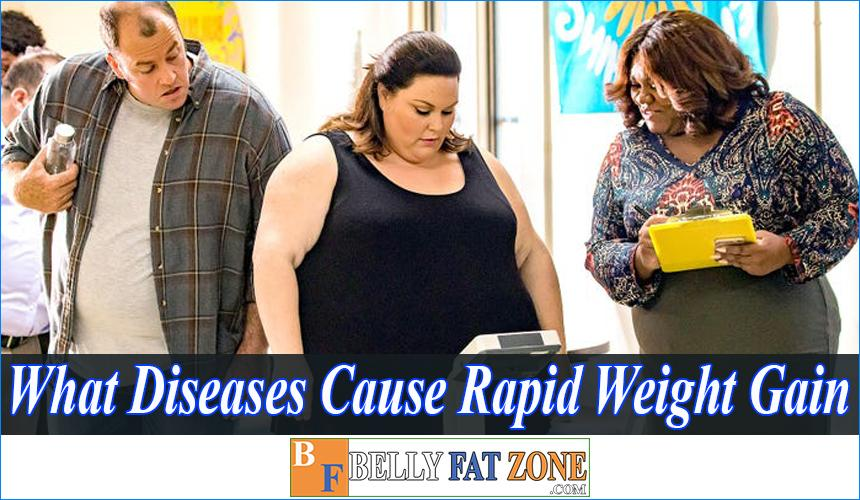 Side Effects of Rapid Weight Gain? What Diseases Cause Rapid Weight Gain