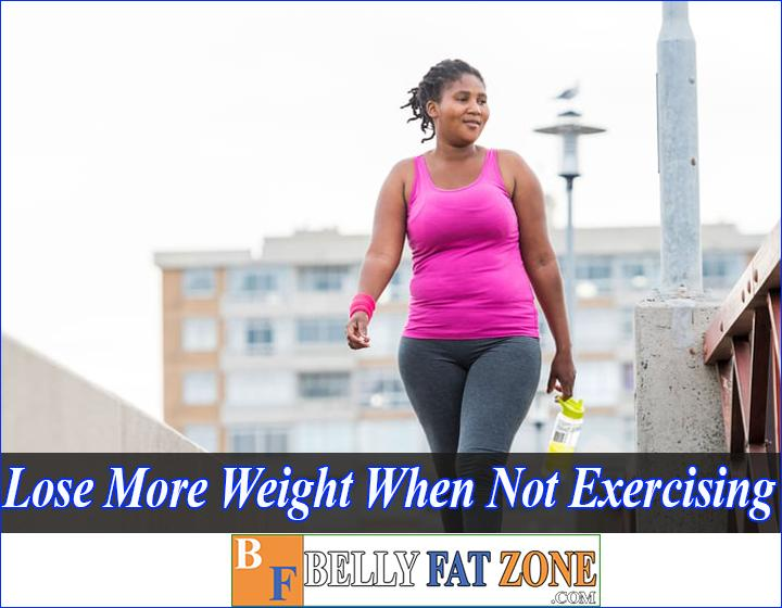 Why Do I Lose More Weight When Not Exercising